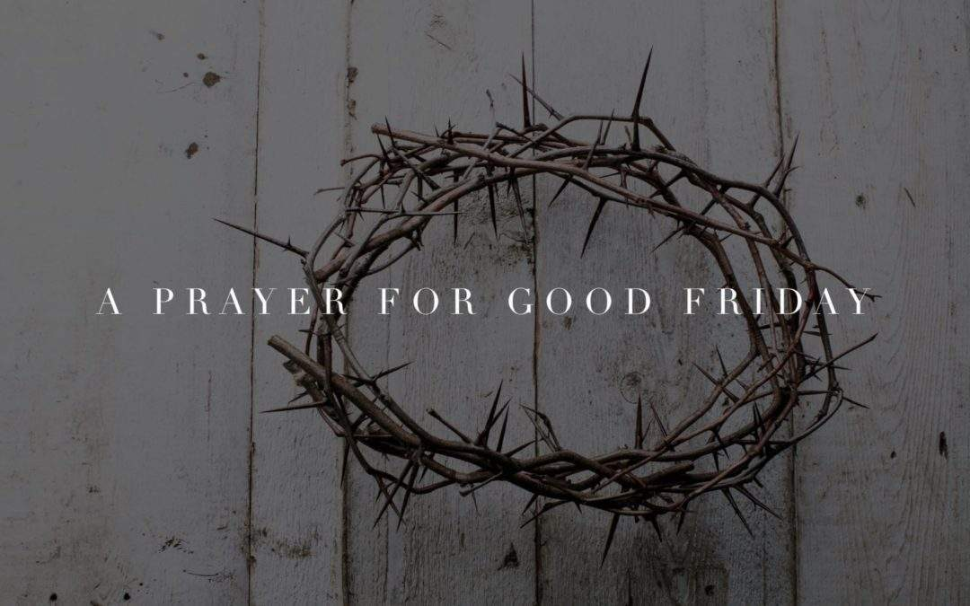 A Prayer for Good Friday