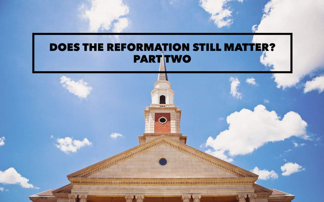 Does The Reformation Still Matter? Part Two