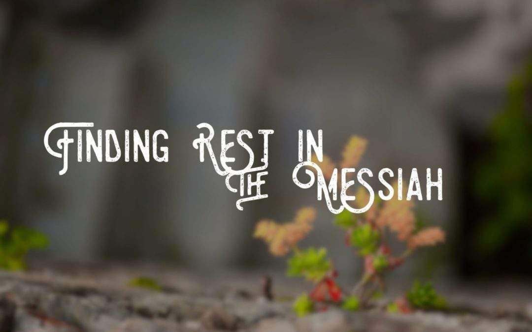 Finding Rest in the Messiah