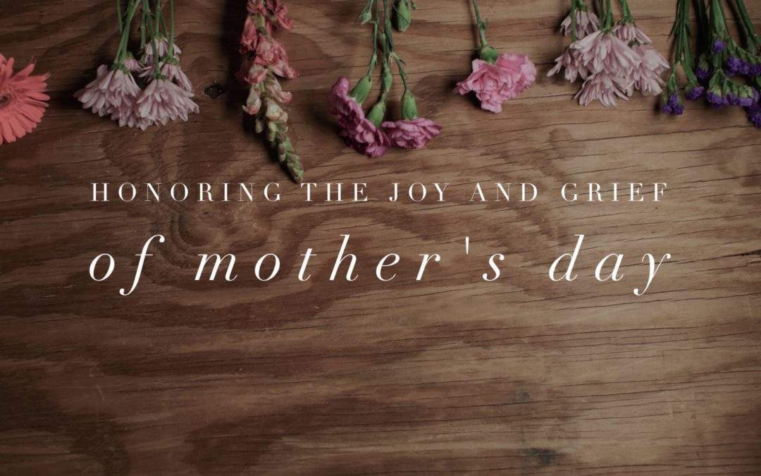 Honoring the Joy and Grief of Mother's Day