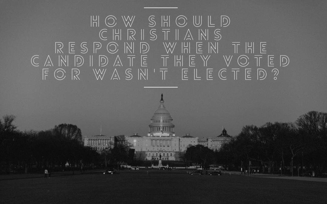 How Should Christians Respond When The Candidate They Voted For Wasn't Elected?