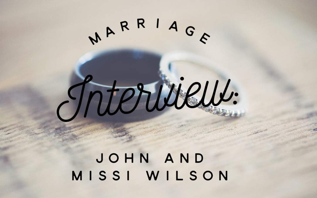 Marriage Interview: John and Missi Wilson